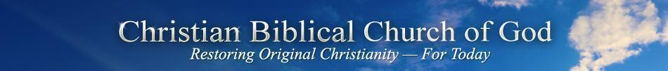Christian Biblical Church of God: Restoring Original Christianity